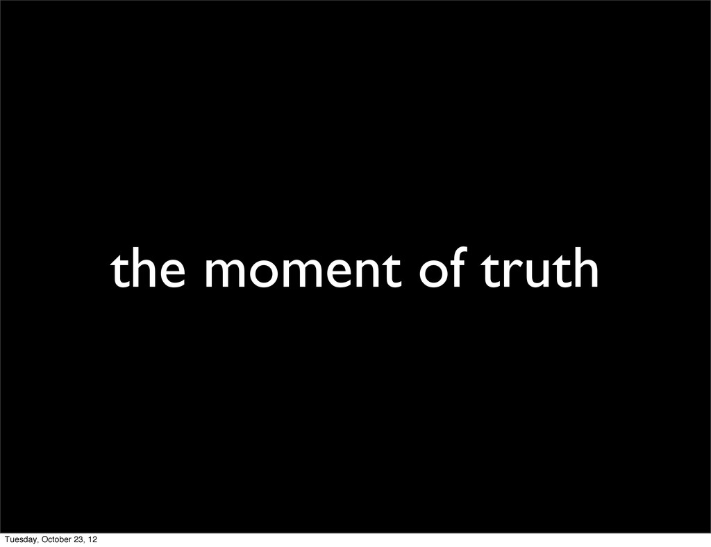 the moment of truth Tuesday, October 23, 12