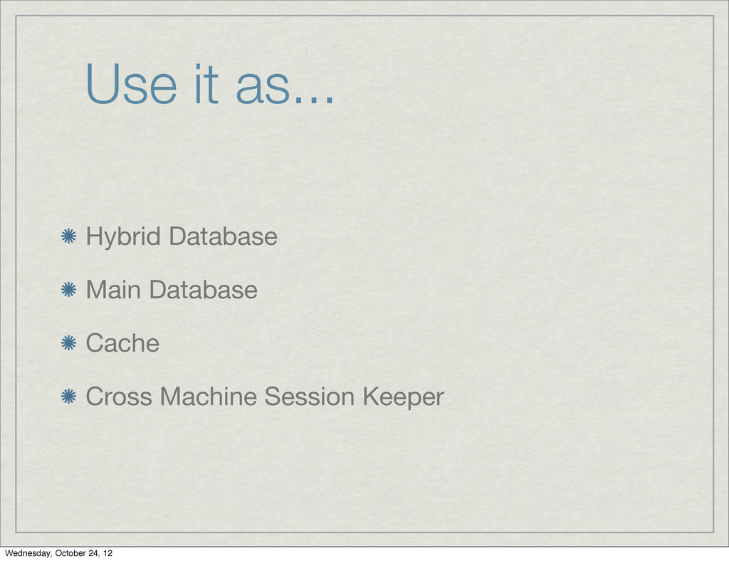 Use it as... Hybrid Database Main Database Cach...