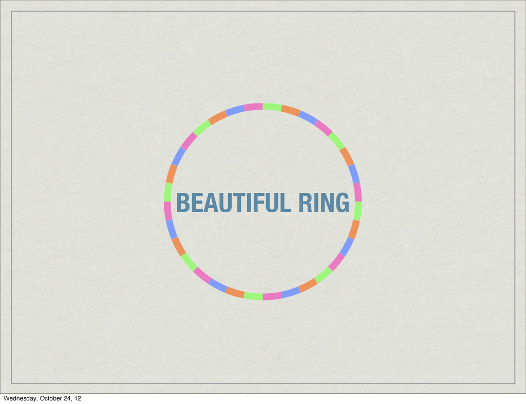BEAUTIFUL RING Wednesday, October 24, 12