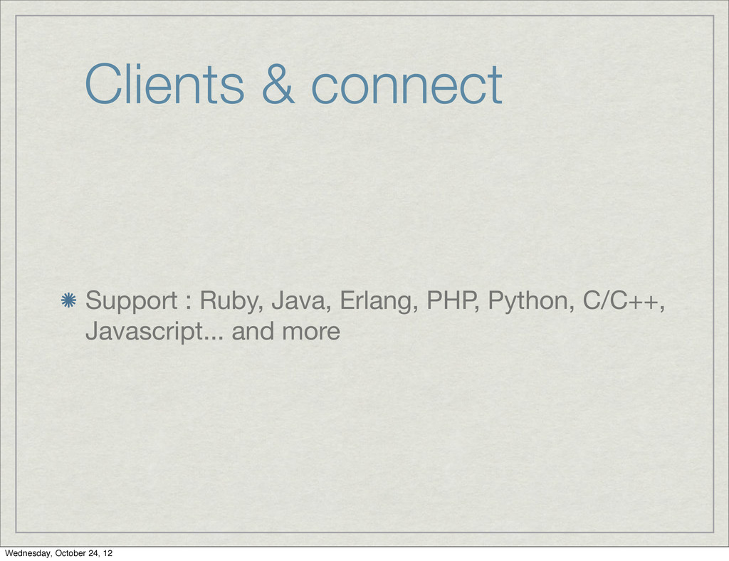 Clients & connect Support : Ruby, Java, Erlang,...