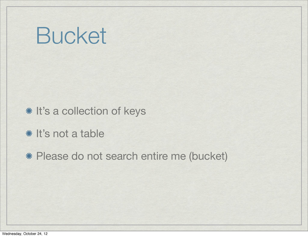 Bucket It's a collection of keys It's not a tab...