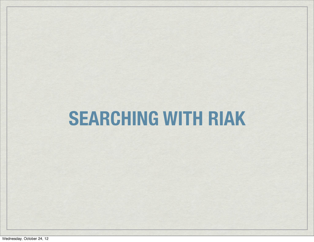 SEARCHING WITH RIAK Wednesday, October 24, 12