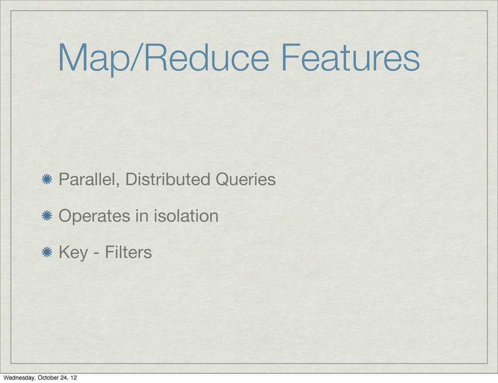 Map/Reduce Features Parallel, Distributed Queri...