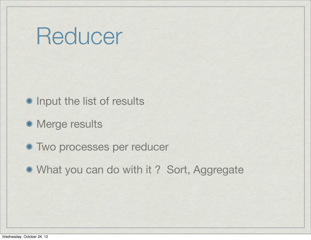 Reducer Input the list of results Merge results...