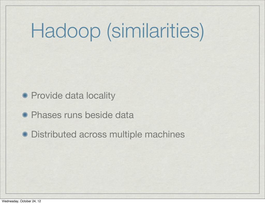 Hadoop (similarities) Provide data locality Pha...