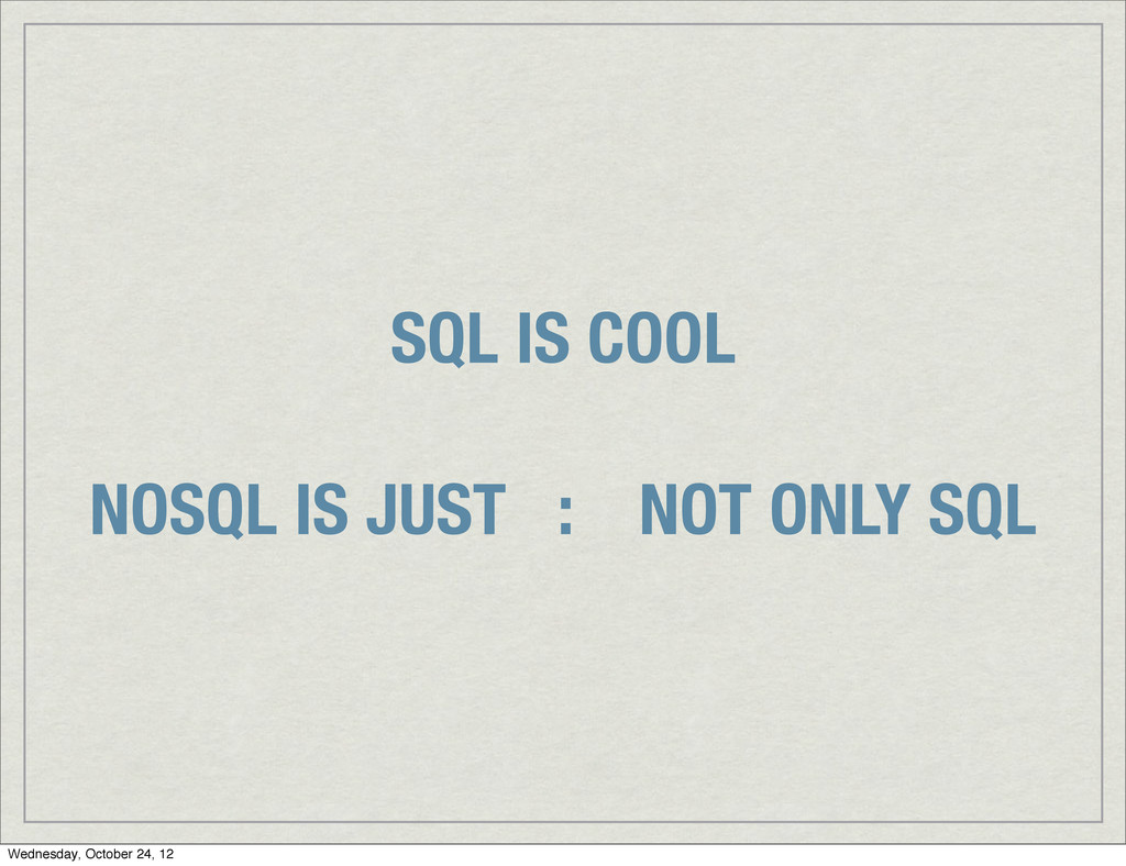 SQL IS COOL NOSQL IS JUST : NOT ONLY SQL Wednes...