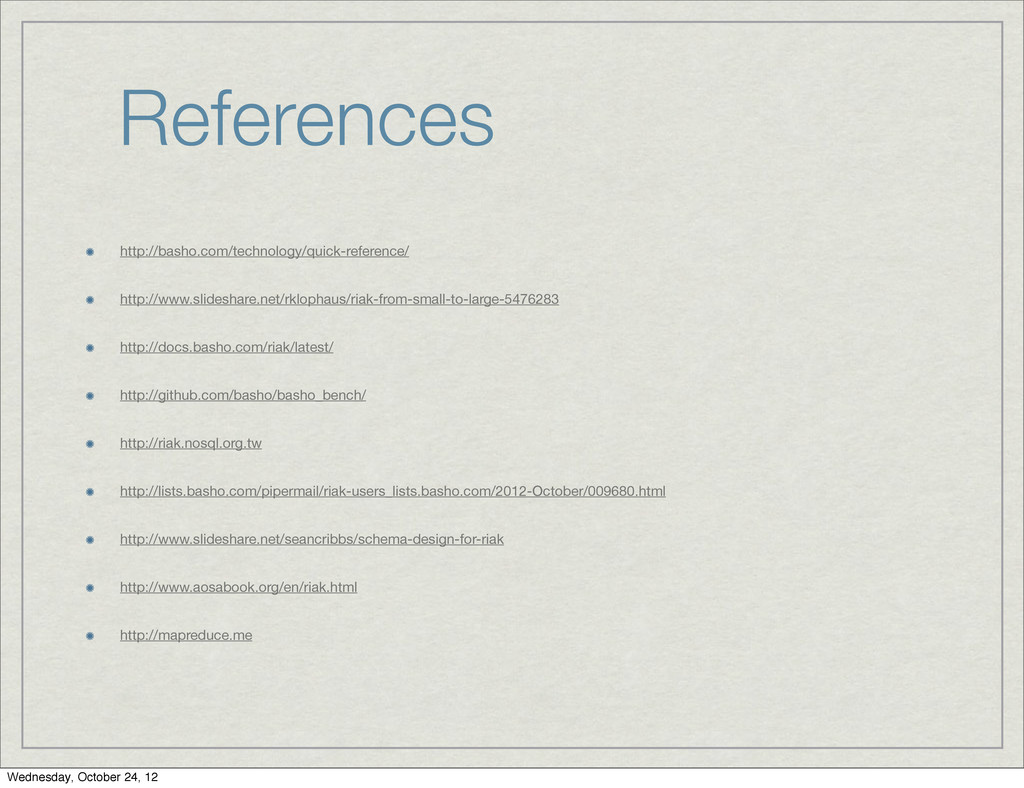 References http://basho.com/technology/quick-re...