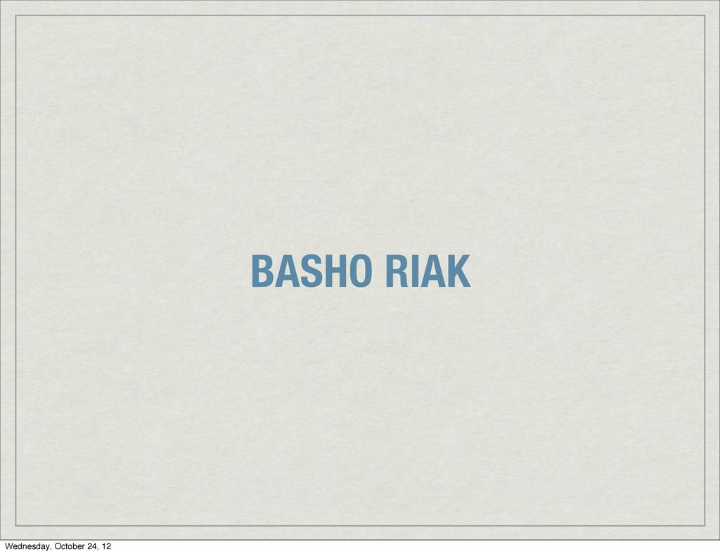 BASHO RIAK Wednesday, October 24, 12