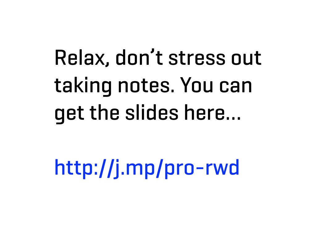 Relax, don't stress out taking notes. You can g...