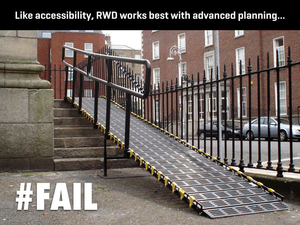 Like accessibility, RWD works best with advance...