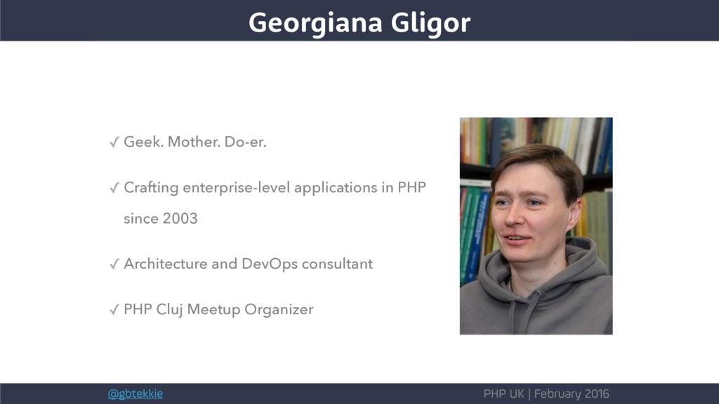 @gbtekkie PHP UK | February 2016 Georgiana Glig...