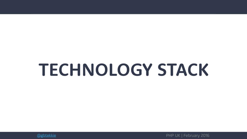 @gbtekkie PHP UK | February 2016 TECHNOLOGY STA...