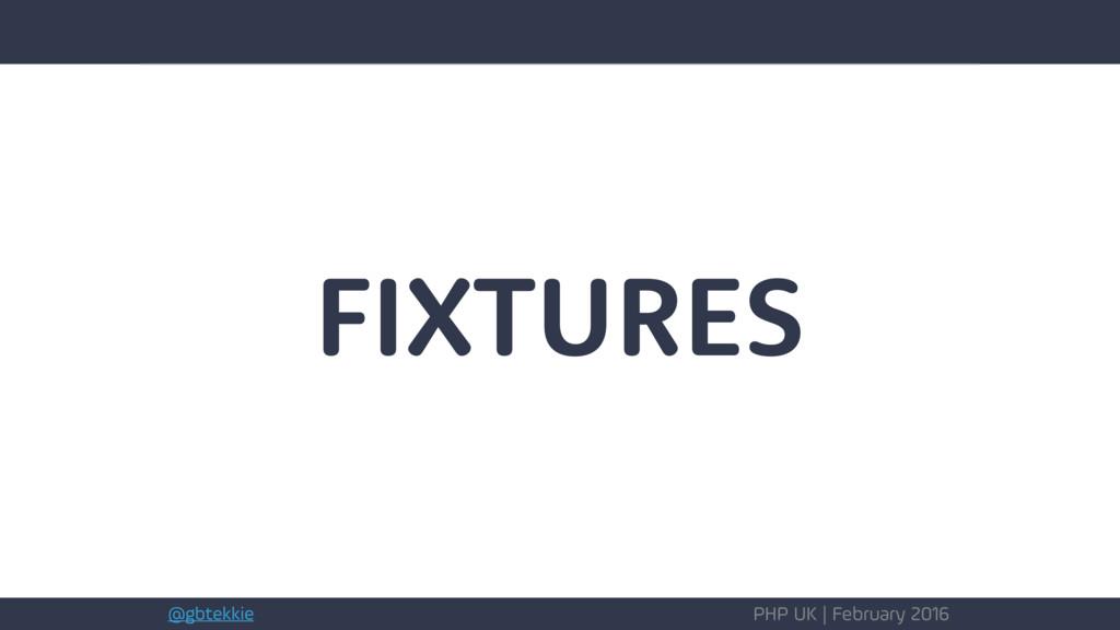 @gbtekkie PHP UK | February 2016 FIXTURES