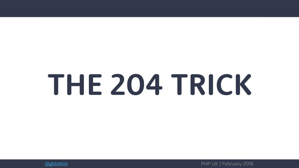 @gbtekkie PHP UK | February 2016 THE 204 TRICK