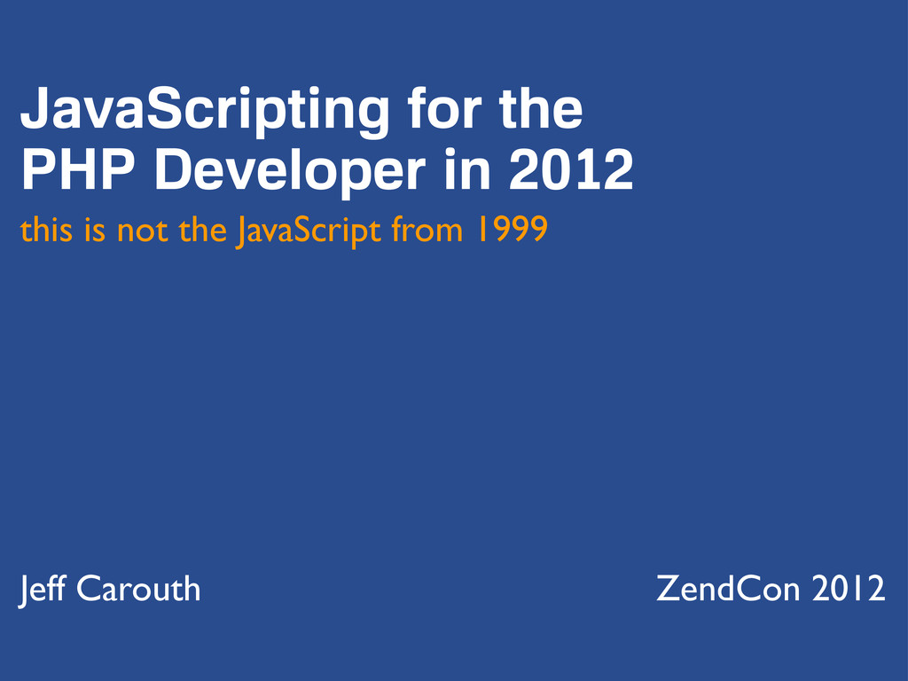 JavaScripting for the PHP Developer in 2012 thi...