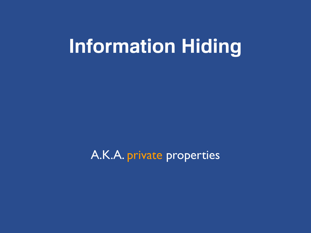 Information Hiding A.K.A. private properties