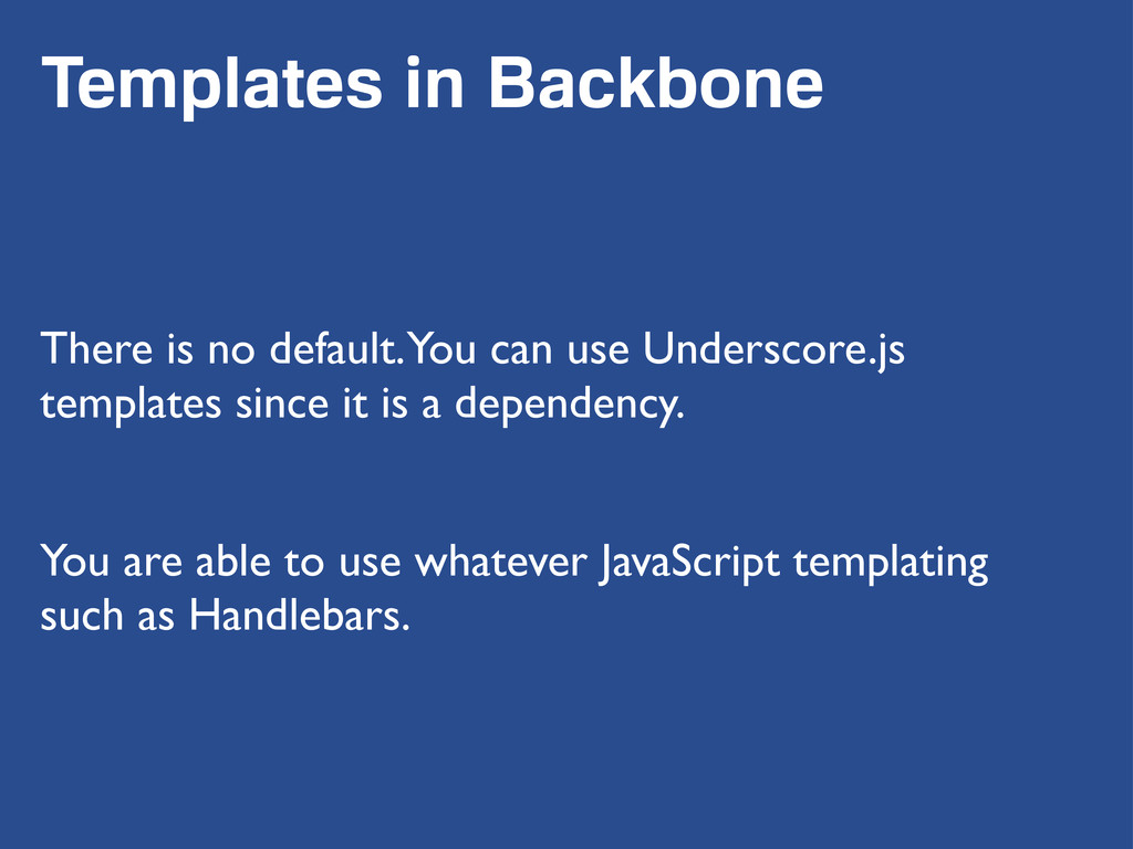 Templates in Backbone There is no default. You ...