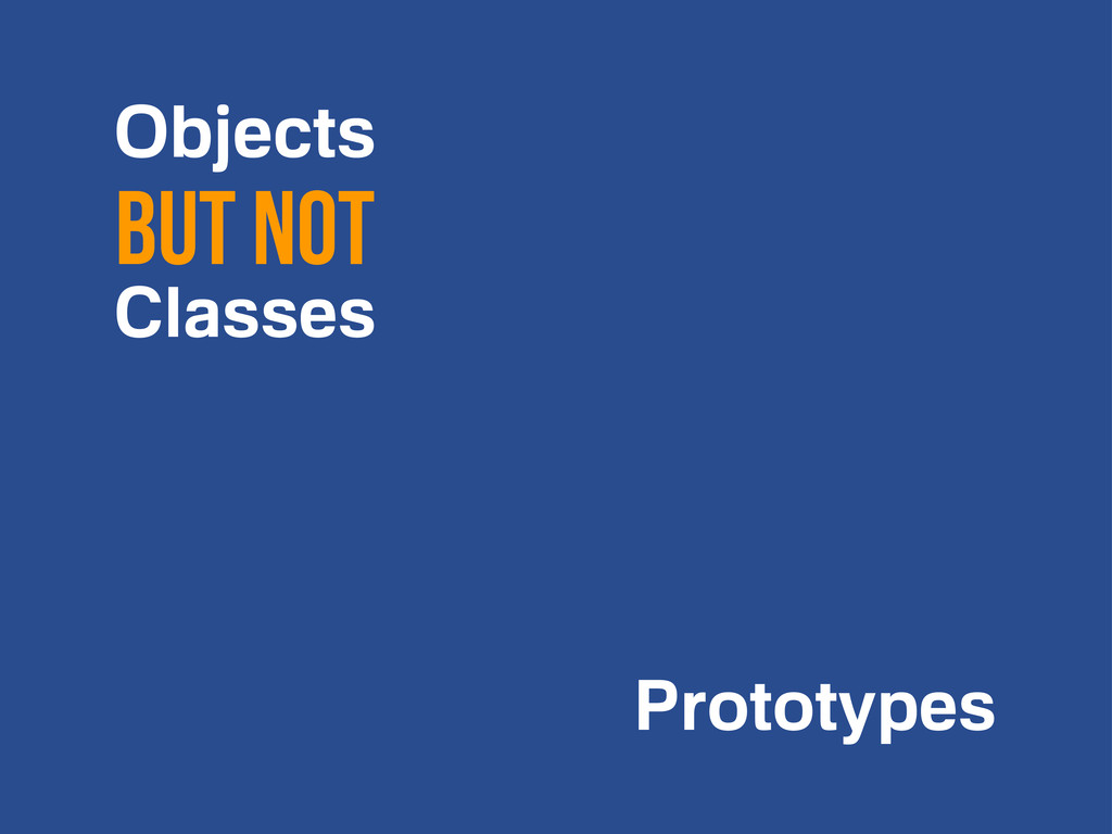Objects but NOT Classes Prototypes