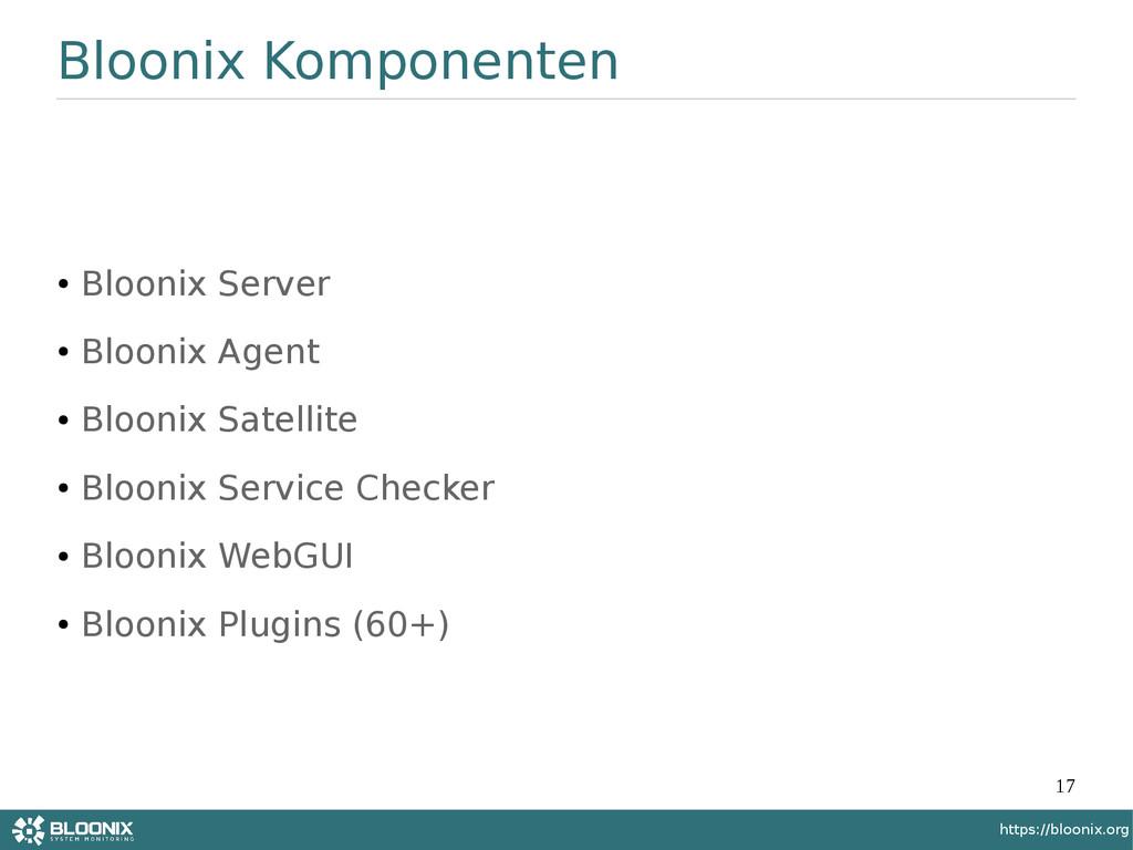 17 https://bloonix.org Bloonix Komponenten ● Bl...