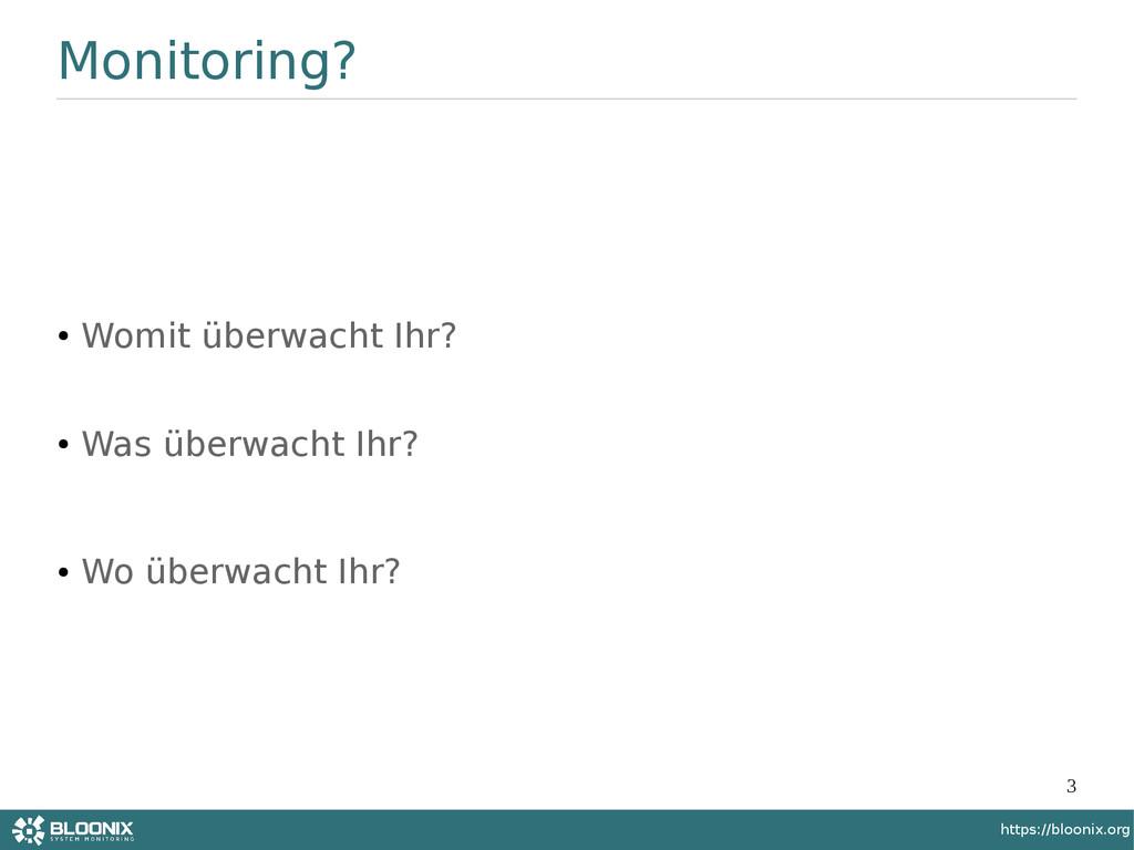 3 https://bloonix.org Monitoring? ● Womit überw...