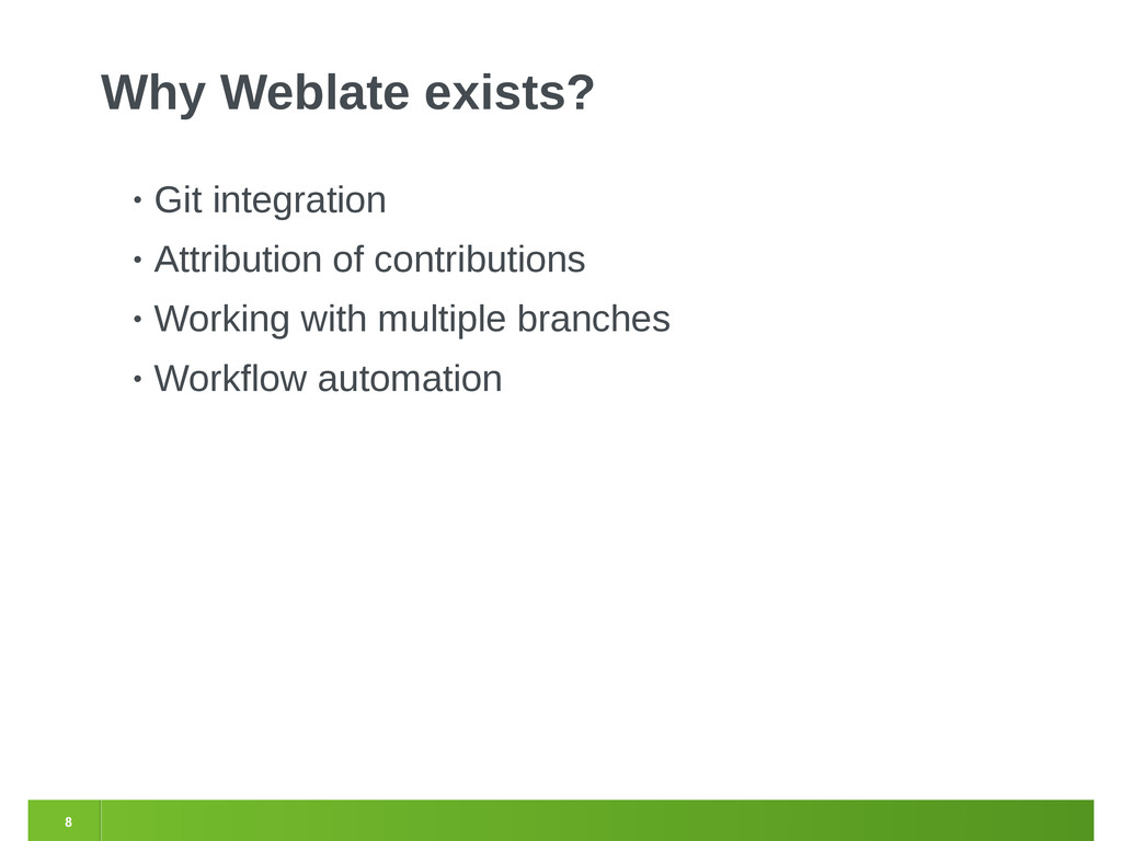 8 Why Weblate exists? • Git integration • Attri...