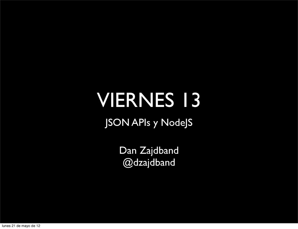 VIERNES 13 JSON APIs y NodeJS Dan Zajdband @dza...