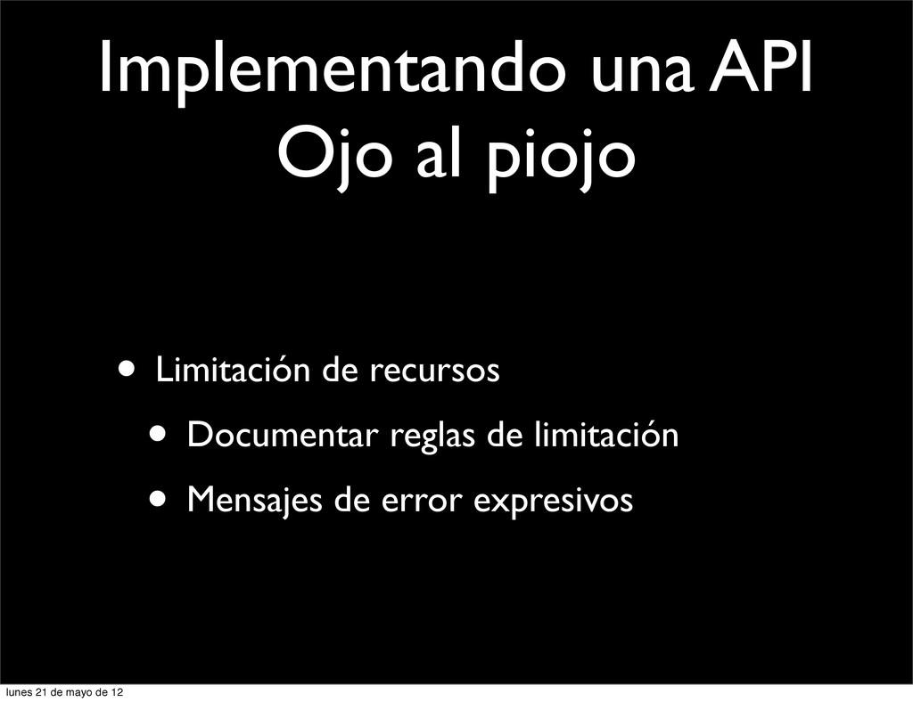 Implementando una API Ojo al piojo • Limitación...