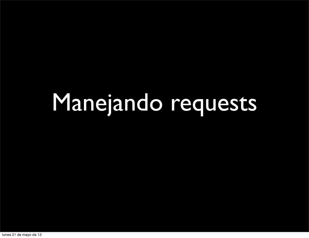 Manejando requests lunes 21 de mayo de 12