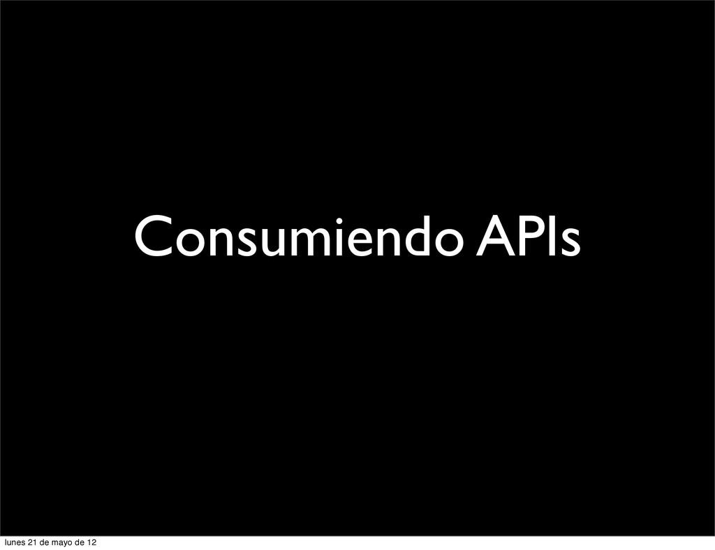 Consumiendo APIs lunes 21 de mayo de 12