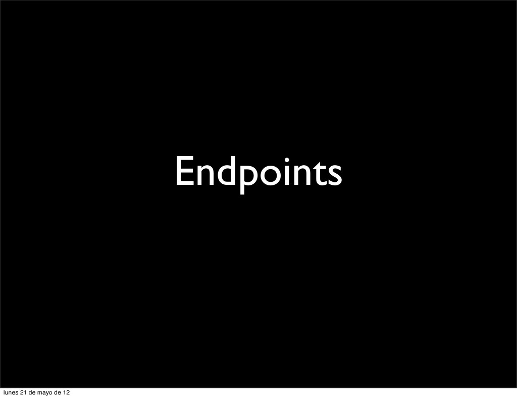 Endpoints lunes 21 de mayo de 12