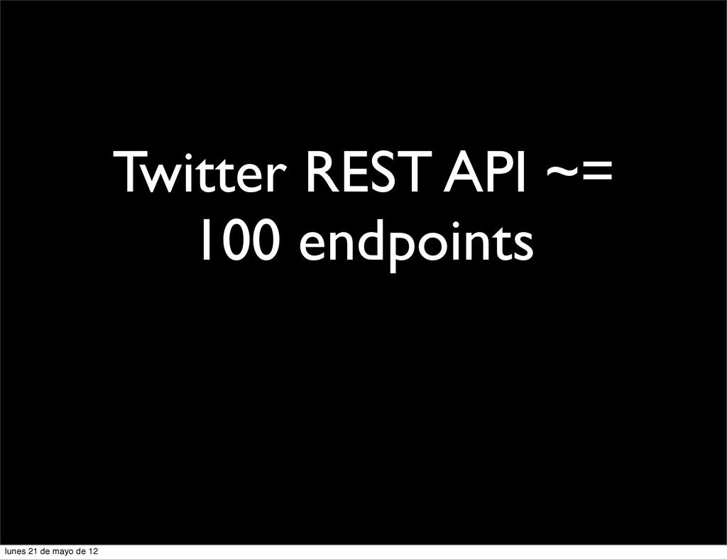 Twitter REST API ~= 100 endpoints lunes 21 de m...