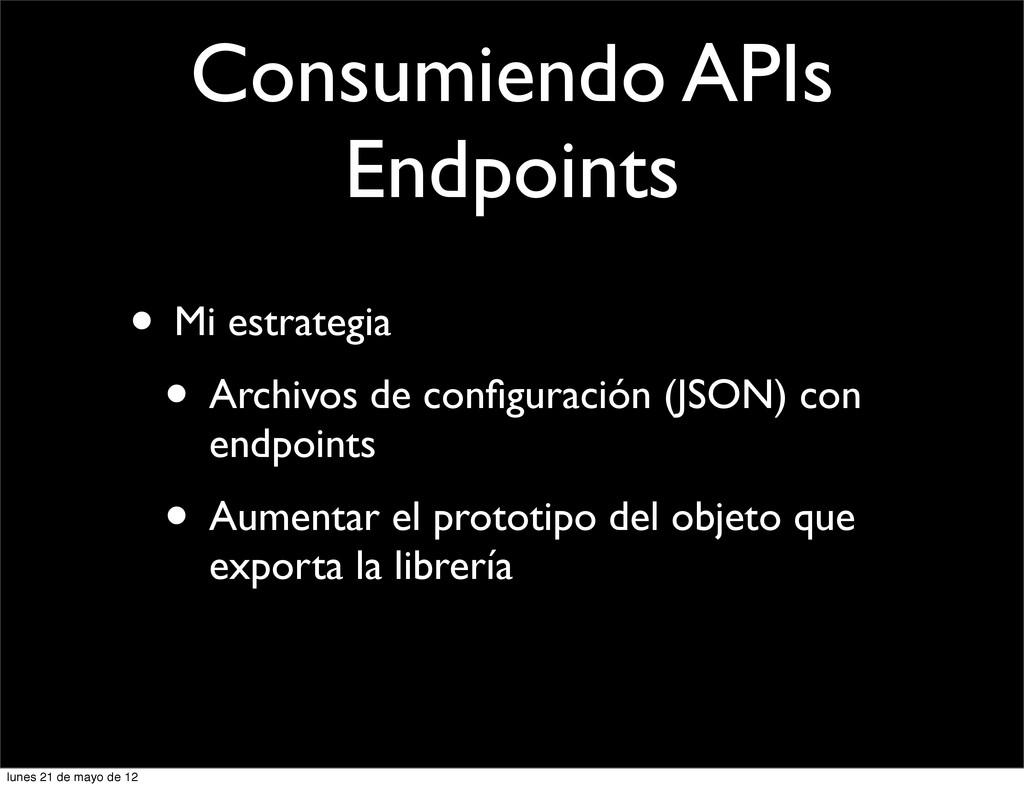Consumiendo APIs Endpoints • Mi estrategia • Ar...