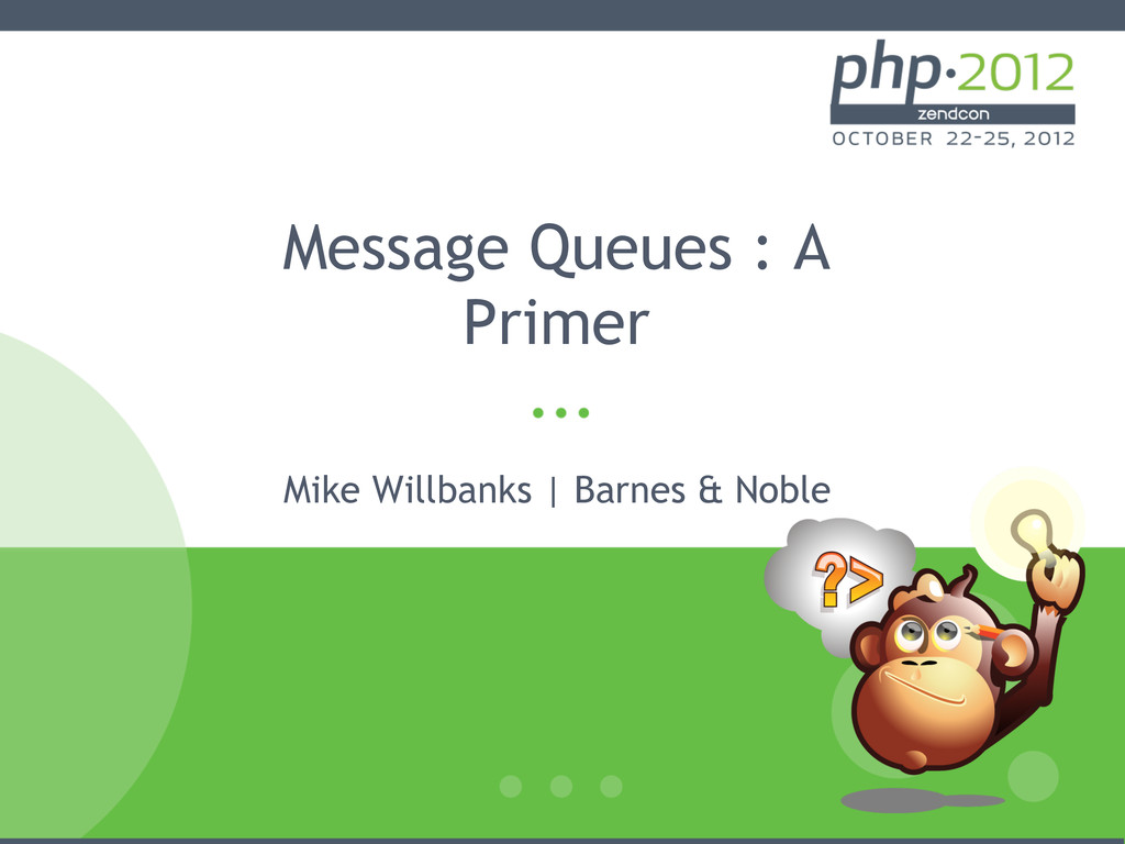 Message Queues : A Primer Mike Willbanks | Barn...