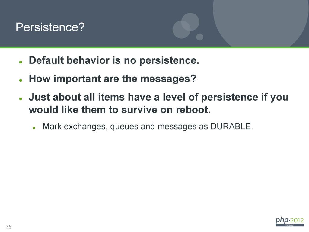 36 l Default behavior is no persistence. l ...