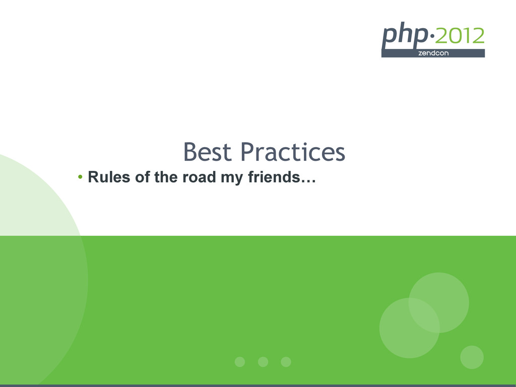 Best Practices • Rules of the road my friends…