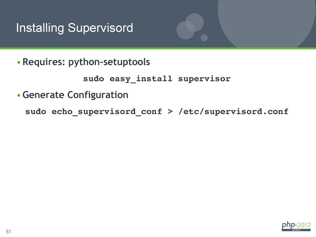 81 Installing Supervisord •Requires: python-se...
