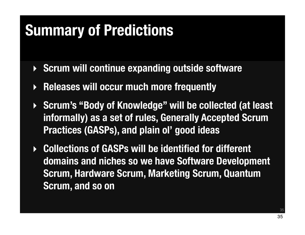 35 Summary of Predictions ‣ Scrum will continue...