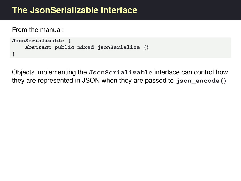 The JsonSerializable Interface From the manual:...