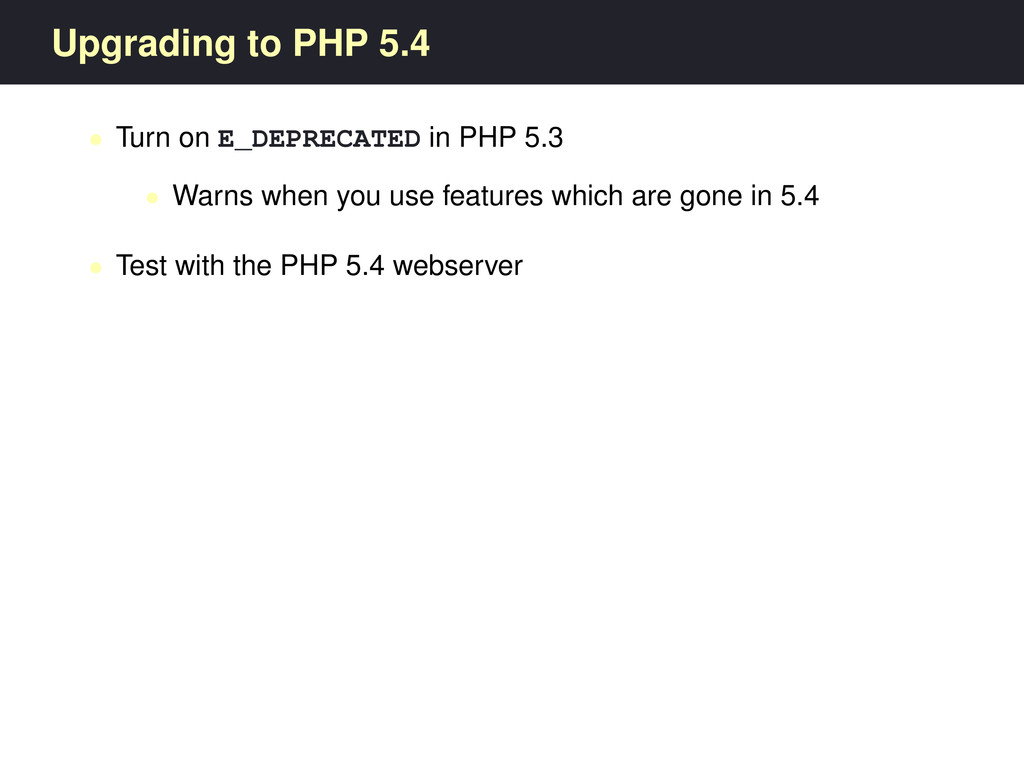 Upgrading to PHP 5.4 • Turn on E_DEPRECATED in ...