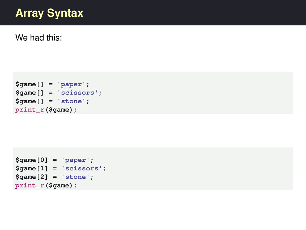 Array Syntax We had this: $game[] = 'paper'; $g...