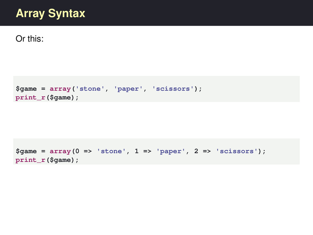 Array Syntax Or this: $game = array('stone', 'p...