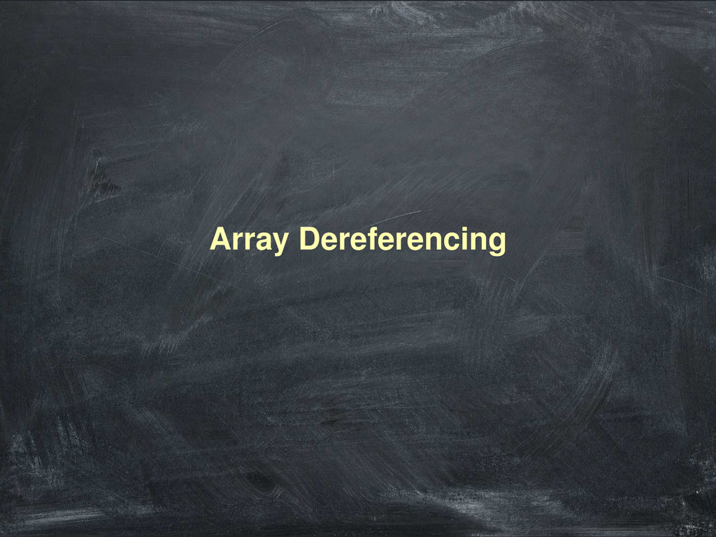 Array Dereferencing