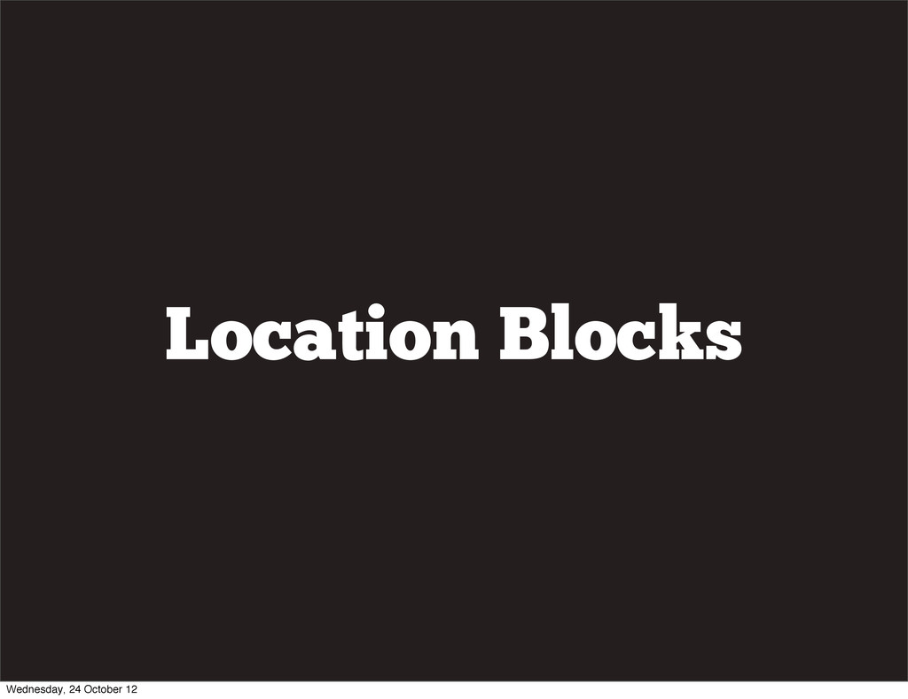 Location Blocks Wednesday, 24 October 12