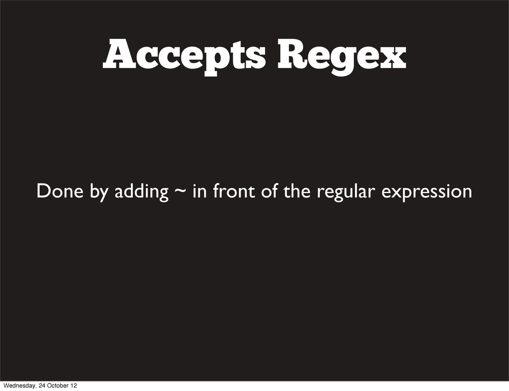 Accepts Regex Done by adding ~ in front of the ...