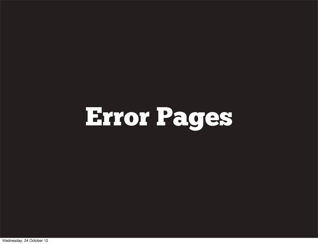 Error Pages Wednesday, 24 October 12