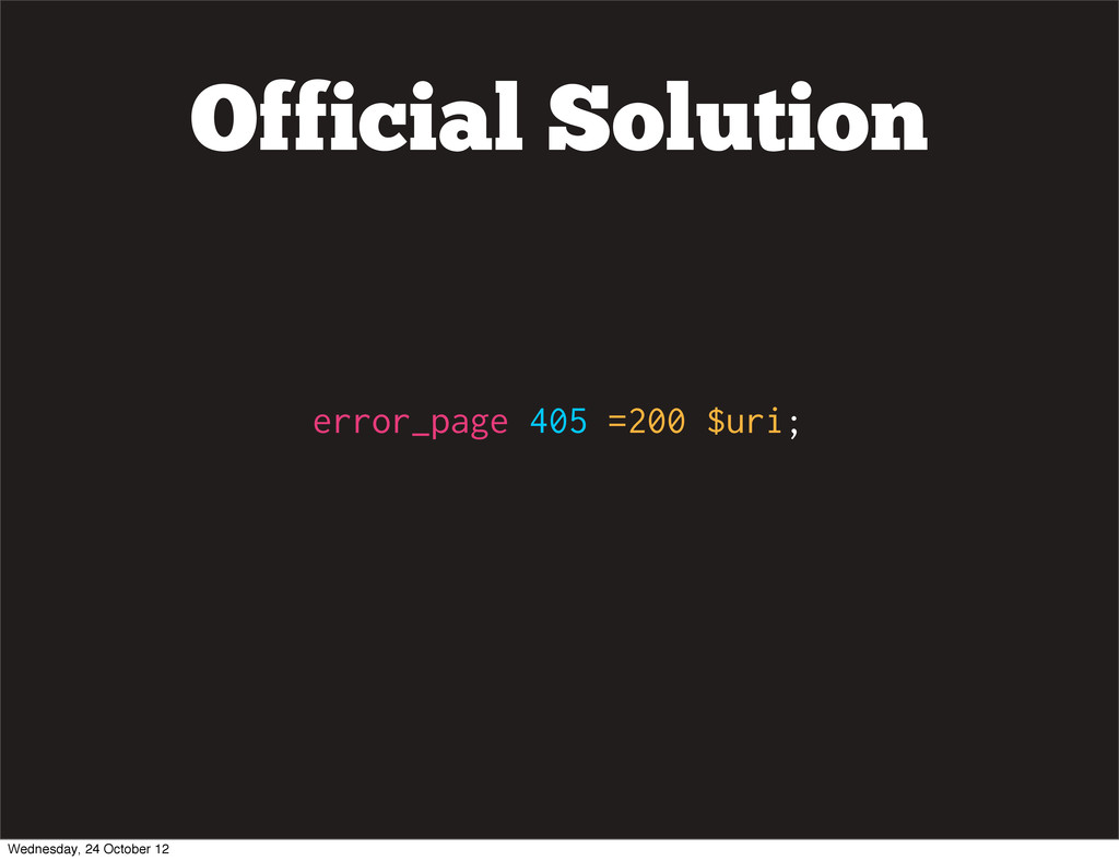 Official Solution error_page 405 =200 $uri; Wed...