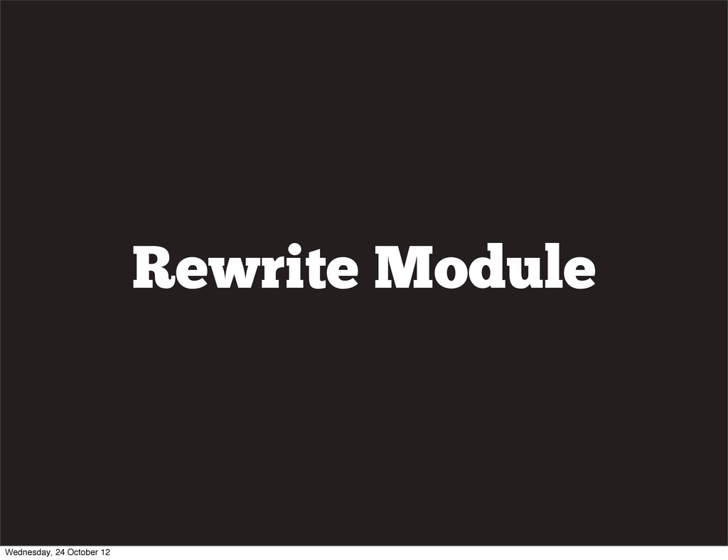 Rewrite Module Wednesday, 24 October 12