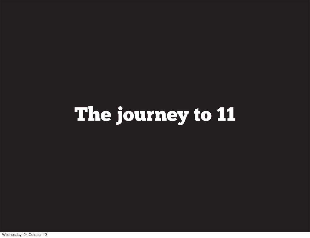 The journey to 11 Wednesday, 24 October 12