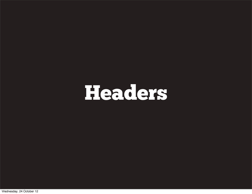 Headers Wednesday, 24 October 12