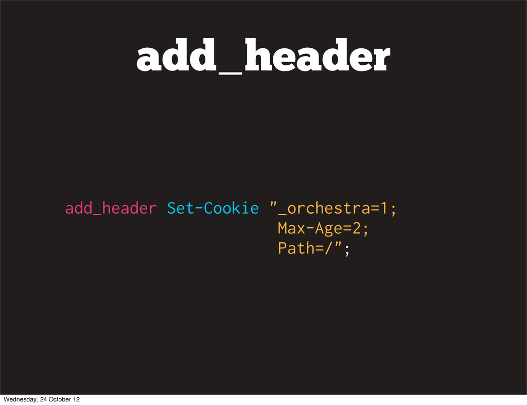 "add_header add_header Set-Cookie ""_orchestra=1;..."